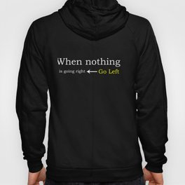 When Nothing Is Going Right, Go Left Hoody