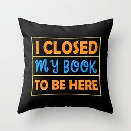 I Closed My Book To Be Here Design Für einen Bibliothekar graphic Throw Pillow
