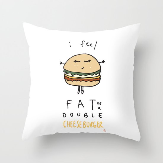 I Feel Fat as a Double Cheeseburger Throw Pillow