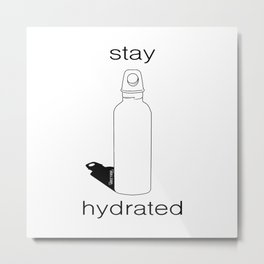 Stay Hydrated Metal Print