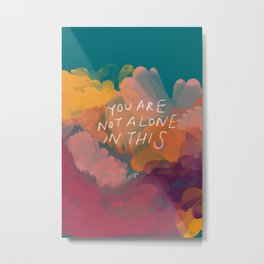 You Are Not Alone In This Metal Print