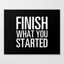 Finish What You Started Canvas Print