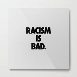 Racism is Bad. Metal Print