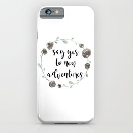 Say Yes to New Adventures iPhone Case