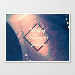 Nothing Lasts Forever Canvas Print