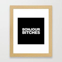 Bonjour Bitches Framed Art Print