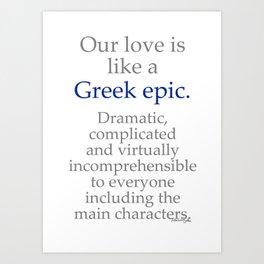 Our Love is Like a Greek Epic Art Print