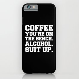 Alcohol, Suit Up Funny Quote iPhone Case