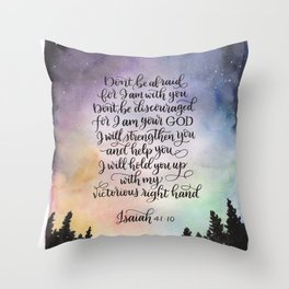 Don't be afraid, for I am with you. Throw Pillow
