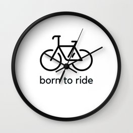 born to ride - bicycle love Wall Clock