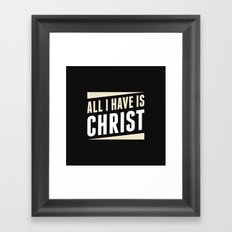 All I Have Is Christ Framed Art Print