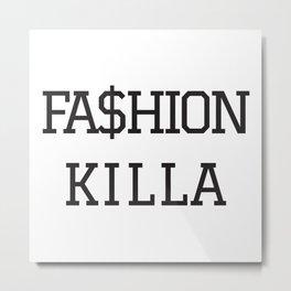 FA$HION KILLA Metal Print