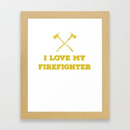 I Love My Firefighter4 Framed Art Print