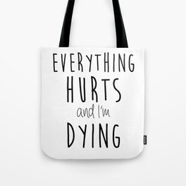 Everything Hurts and I'm Dying.  Tote Bag