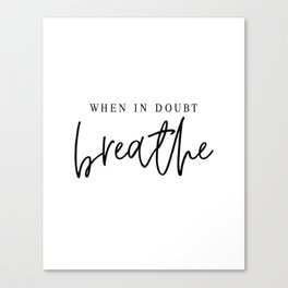 WHEN IN DOUBT BREATHE Canvas Print