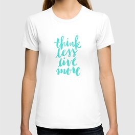 Think Less, Live More T-shirt