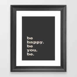 be happy. be you. be. Framed Art Print