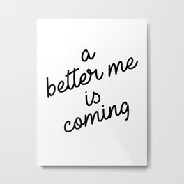 a better me is coming Metal Print