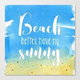 Beach better have my sunny // funny summer quote Canvas Print