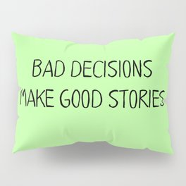 Bad Decisions make good stories Pillow Sham