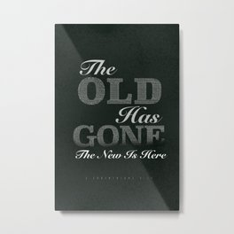 The Old is Gone The New Is Here! Metal Print