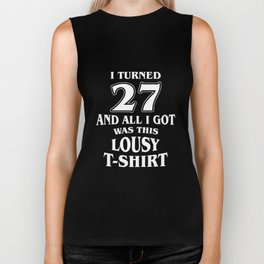 I Turned 27 And All I Got Was This Lousy T Shirt Biker Tank