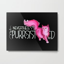 Nevertheless She Purr-sisted Black Metal Print