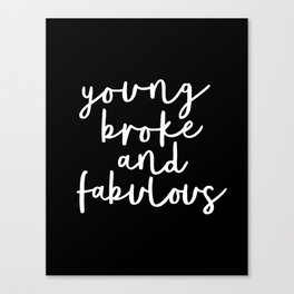 Young Broke and Fabulous black-white typographic poster design modern home decor canvas wall art Canvas Print