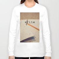 write Long Sleeve T-shirts featuring write by KimberosePhotography