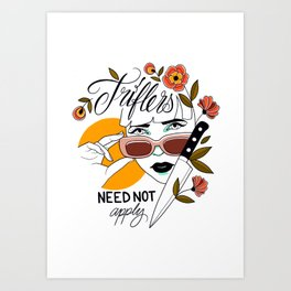 Triflers Need Not Apply Art Print