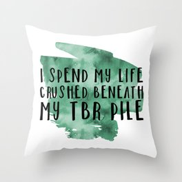 I Spend My Life Crushed Beneath My TBR! (Green) Throw Pillow