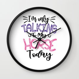 I'm Only Talking To My Horse Pony Today  Wall Clock