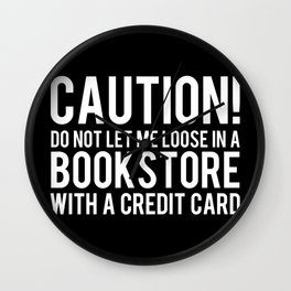 Caution! Do Not Let Me Loose in a Bookstore! - Inverted Wall Clock