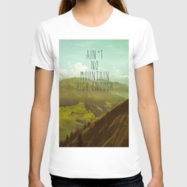 Ain´t no mountain high enough T-shirt