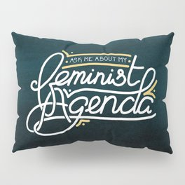 Ask Me About My Feminist Agenda Pillow Sham