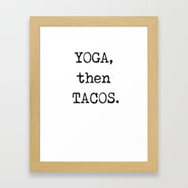 YOGA then TACOS Funny Graphic Novelty Framed Art Print