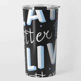Eat better live better Travel Mug