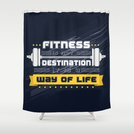 Fitness is not a destination it is a way of life Inspirational Quote Shower Curtain