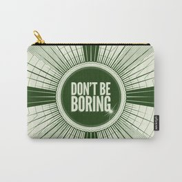 Don't Be Boring Carry-All Pouch