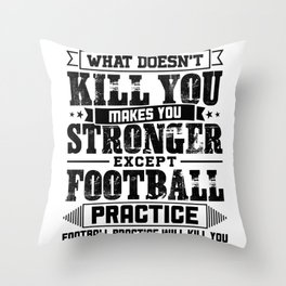What Doesn't Kill Makes You Stronger Except Football Practice Player Coach Gift Throw Pillow