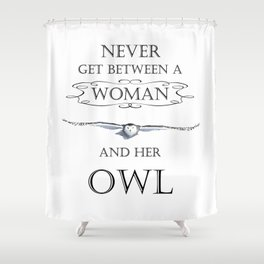 Never get between a woman and her owl Shower Curtain