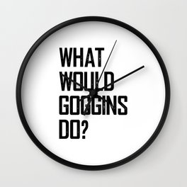 WHAT WOULD GOGGINS DO? Wall Clock