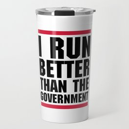Run Better Than Government Funny Gym Quote Travel Mug