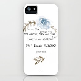 "You think wrong! A quote by Charlotte Brontë  (""Jane Eyre""). iPhone Case"