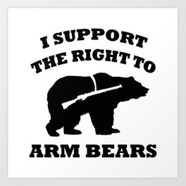 I Support The Right To Arm Bears Art Print