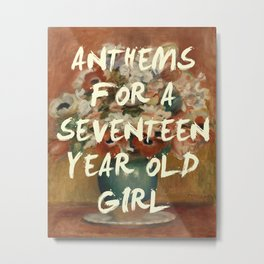 ANTHEMS FOR A SEVENTEEN YEAR OLD GIRL Metal Print