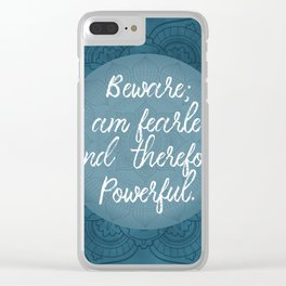 Beware; I Am Fearless And Therefore Powerful Clear iPhone Case