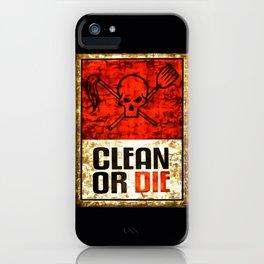 Clean or die iPhone Case