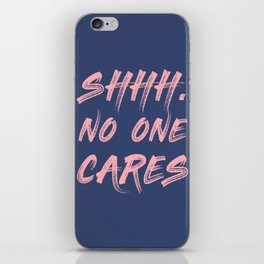 Shhh No One Cares iPhone Skin