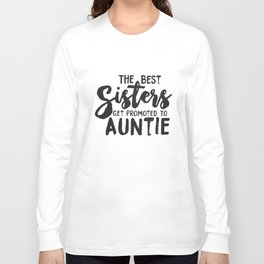 Womens Best Sisters Get Promoted To Auntie Funny Family Relationship Sister T-Shirts Long Sleeve T-shirt